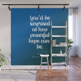 You'd be surprised at how powerful hope can be. Wall Mural
