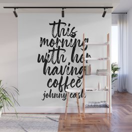 This Morning with Her Having Coffee. -Johnny Cash Quote Bold Script Wall Mural