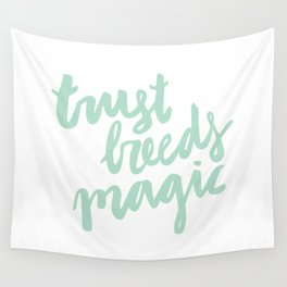 Trust Breeds Magic Wall Tapestry