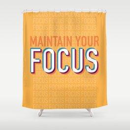 Maintain Your Focus Shower Curtain