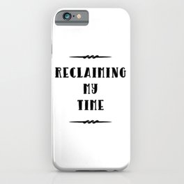 Reclaiming My Time iPhone Case