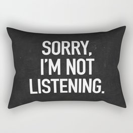 Sorry, I'm not listening Rectangular Pillow
