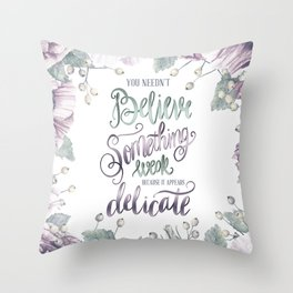 YOU NEEDN'T BELIEVE Throw Pillow