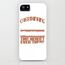 Funny Overthink Tshirt Design Creating Problems iPhone Case