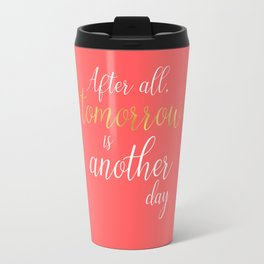 Coral and Gold Quotes - Tomorrow Is Another Day Travel Mug