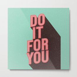 Do It For You inspirational typography poster motivational wall art bedroom home decor Metal Print