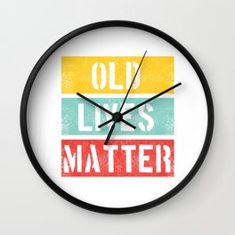 Old Lives Matter T-Shirt Funny 40th 50th 60th Birthday Gift Mens Women Elderly Seniors Citizen Wall Clock