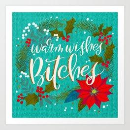 Warm Wishes Bitches Art Print