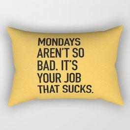Mondays aren't so bad. It's your job that sucks. Rectangular Pillow