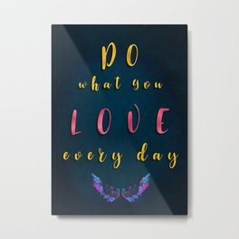 Do what You love every day #motivation #quotes Metal Print