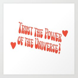 trust the power of the universe Art Print