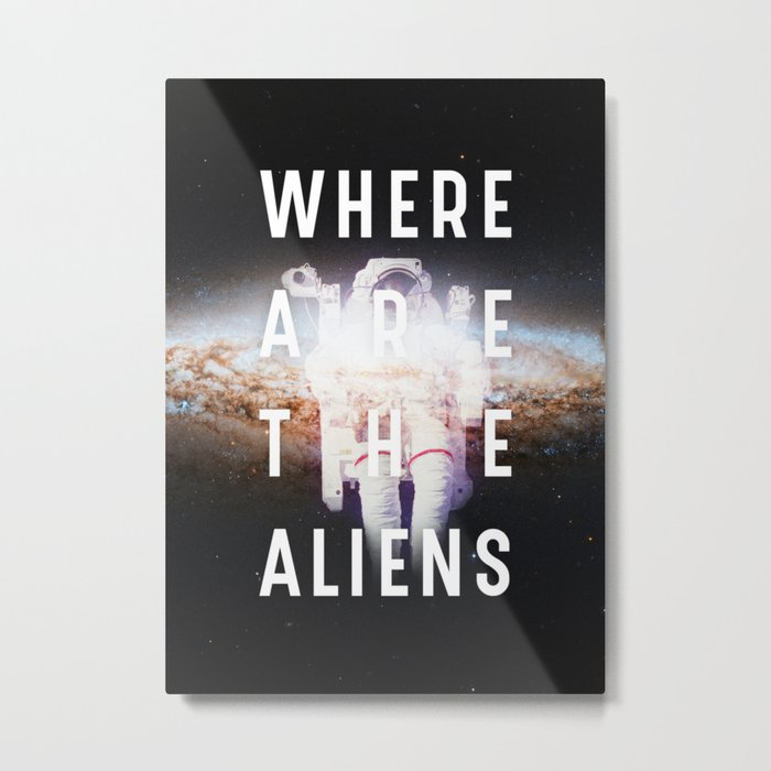 WHERE ARE THE ALIENS? Metal Print