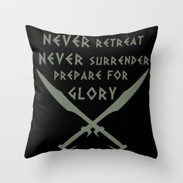 Never Retreat,Never Surrender,Prepare for Glory - Spartan Throw Pillow
