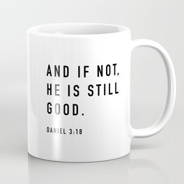 AND IF NOT,  HE IS STILL  GOOD.  DANIEL 3:18 Coffee Mug