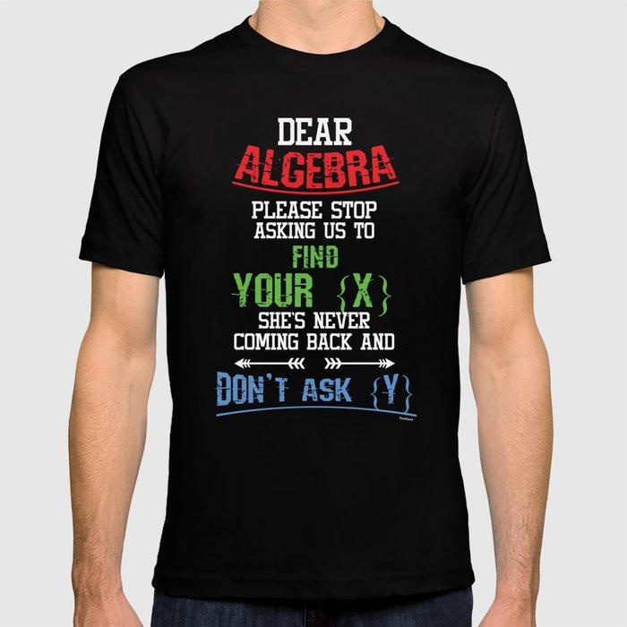 c38ed2b69 Dear Algebra Funny Mathematics Geeks Nerds Algebraic Students Teacher Gift T -shirt