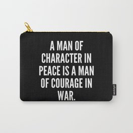 A man of character in peace is a man of courage in war Carry-All Pouch