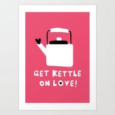 Get Kettle On Love! Art Print