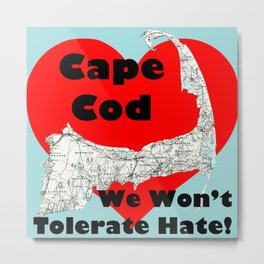 Cape Cod Won't Tolerate Hate! Metal Print