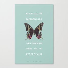 We Kill all the Caterpillars Canvas Print