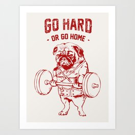 Go Hard Or Go Home Pug In Red Art Print