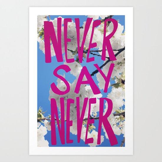 NEVER SAY NEVER Art Print