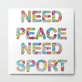 """""""Need Peace Need Sport  Metal Print"""