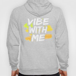 Vibe With Me, Good Vibes, Positive Message for Positive People Hoody