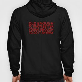 Old Enough To Know Better Hoody