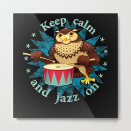 Keep calm and jazz on percussion owl Metal Print