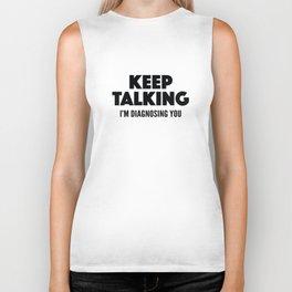 Keep Talking I'm Diagnosing You Biker Tank