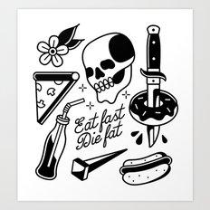 Eat Fast Die Fat! Art Print