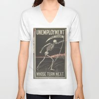 political V-neck T-shirts featuring UNEMPLOYMENT/SKELETON/VINTAGE/POLITICAL POSTER by Kathead Tarot/David Rivera
