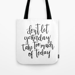 Don't Let Yesterday Take Too Much Of Today Tote Bag