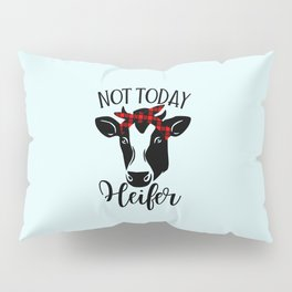 Not Today Heifer, Funny Quote Pillow Sham
