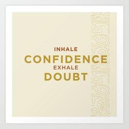 Inhale Confidence, exhale doubt Art Print
