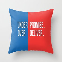 Under promise, Over deliver Throw Pillow