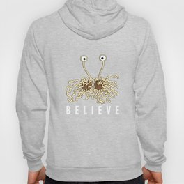 Believe - Flying Spaghetti Monster Agnostic Atheists Hoody