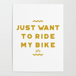 Just want to ride my bike Poster