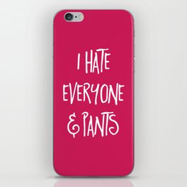Hate Everyone & Pants Funny Quote iPhone Skin