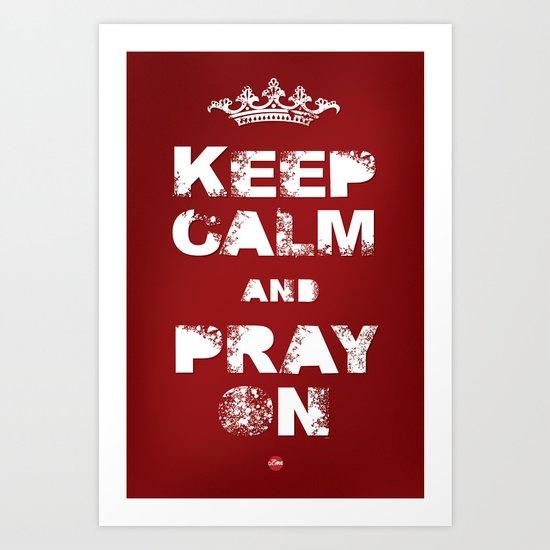 Keep Calm And Pray On Art Print
