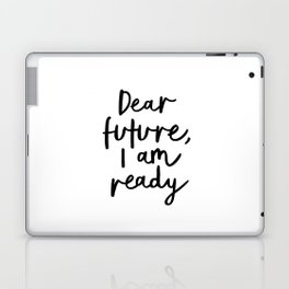Dear Future I Am Ready modern black and white minimalist typography poster home room wall decor Laptop & iPad Skin