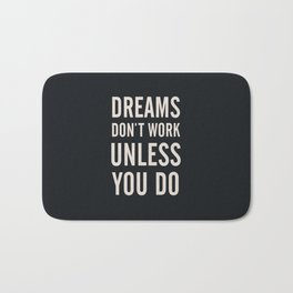 Dreams don't work unless You Do. Quote typography, to inspire, motivate, boost, overcome difficulty Bath Mat