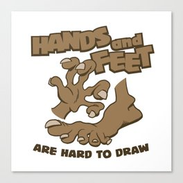 Hands And Feet Are Hard To Draw Canvas Print