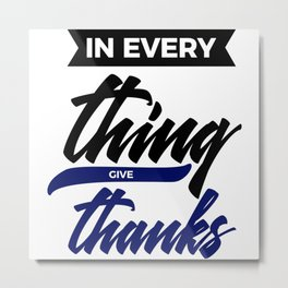 In Everything, Give Thanks Metal Print