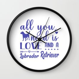 All You Need Is Love And A Labrador Retriever pu Wall Clock