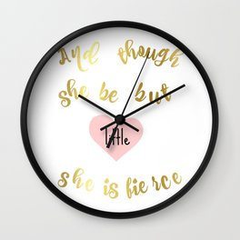 And though she be but little she is fierce Wall Clock