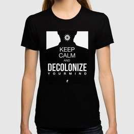 Keep Calm and Decolonize Your Mind - Black  T-shirt