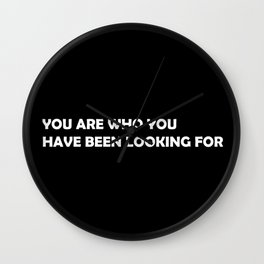 You are who you have been looking for Wall Clock