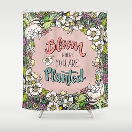 Bloom Where You Are Planted (Warm) Shower Curtain