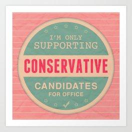 Support Conservatives Art Print